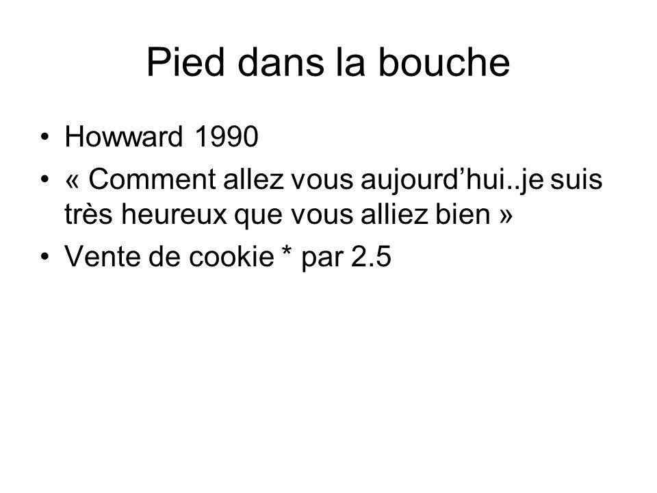 Pied dans la bouche Howward 1990 « Comment allez vous aujourdhui..je suis très heureux que vous alliez bien » Vente de cookie * par 2.5
