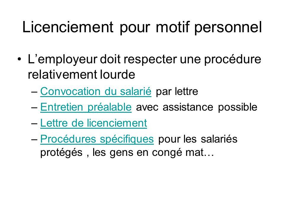 Licenciement pour motif personnel Lemployeur doit respecter une procédure relativement lourde –Convocation du salarié par lettreConvocation du salarié