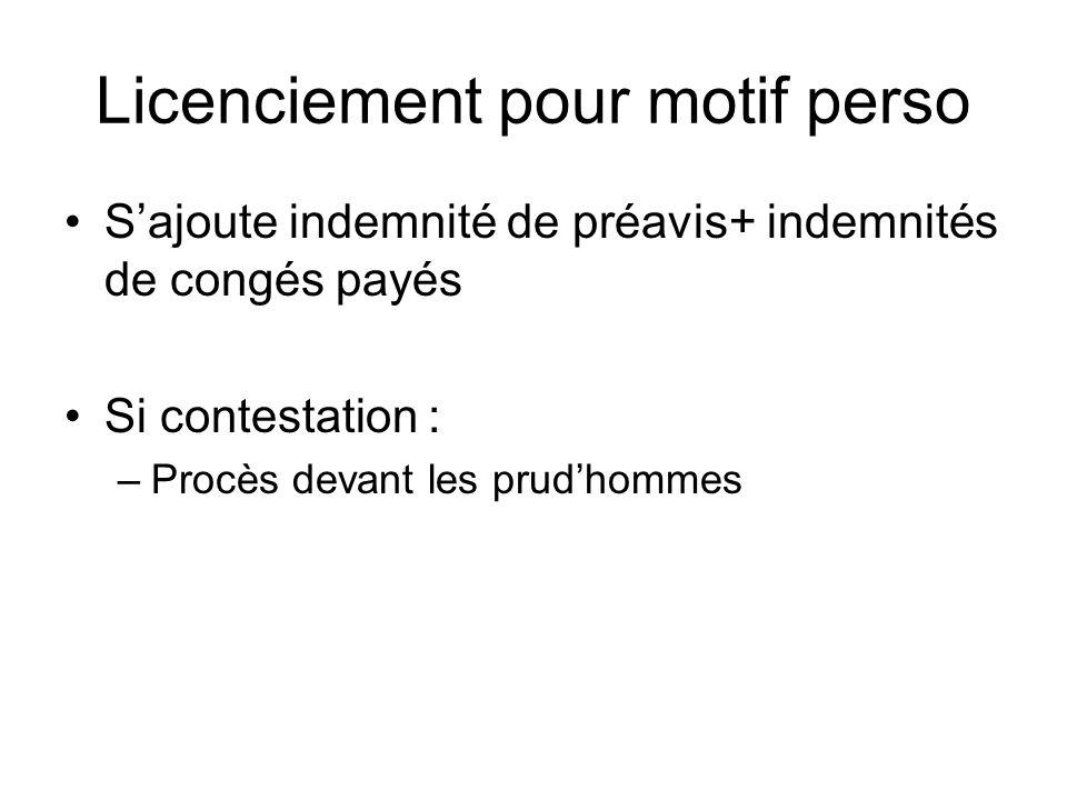 Licenciement pour motif perso Sajoute indemnité de préavis+ indemnités de congés payés Si contestation : –Procès devant les prudhommes