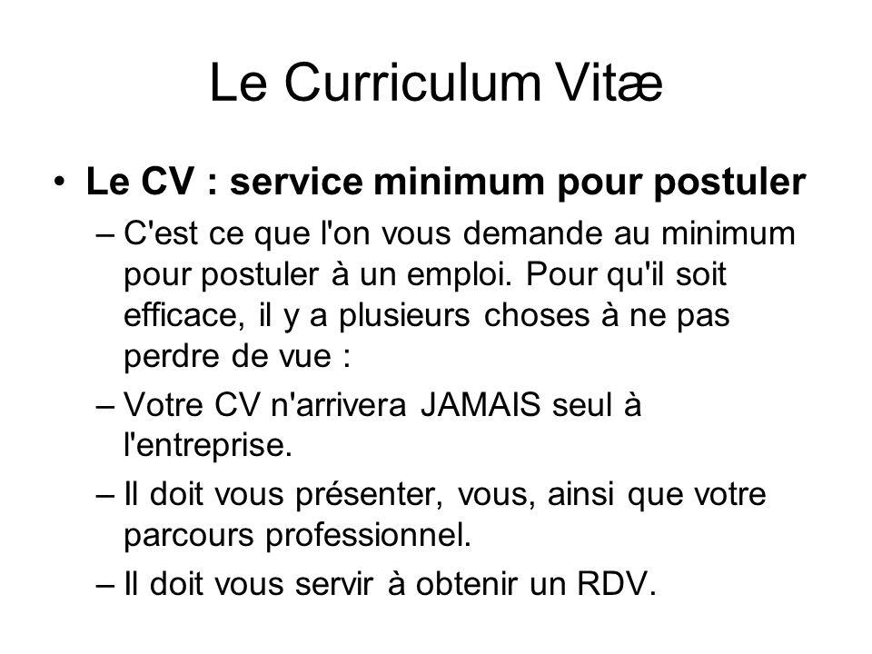 Le Curriculum Vitæ Le CV : service minimum pour postuler –C'est ce que l'on vous demande au minimum pour postuler à un emploi. Pour qu'il soit efficac