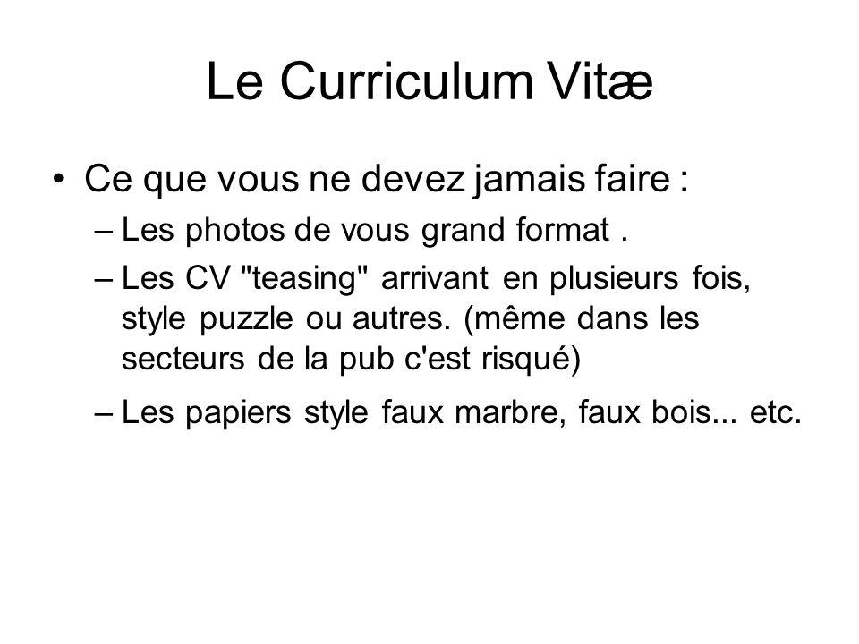 Le Curriculum Vitæ Ce que vous ne devez jamais faire : –Les photos de vous grand format. –Les CV