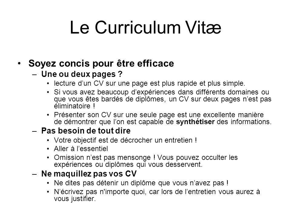Le Curriculum Vitæ Soyez concis pour être efficace –Une ou deux pages ? lecture dun CV sur une page est plus rapide et plus simple. Si vous avez beauc