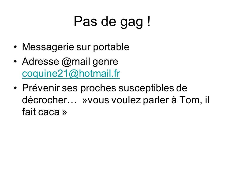 Pas de gag ! Messagerie sur portable Adresse @mail genre coquine21@hotmail.fr coquine21@hotmail.fr Prévenir ses proches susceptibles de décrocher… »vo