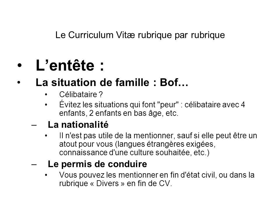 Le Curriculum Vitæ rubrique par rubrique Lentête : La situation de famille : Bof… Célibataire ? Évitez les situations qui font
