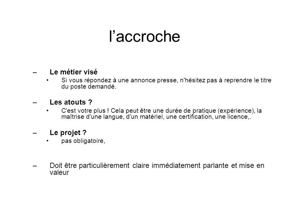 laccroche –Le métier visé Si vous répondez à une annonce presse, n'hésitez pas à reprendre le titre du poste demandé. –Les atouts ? C'est votre plus !