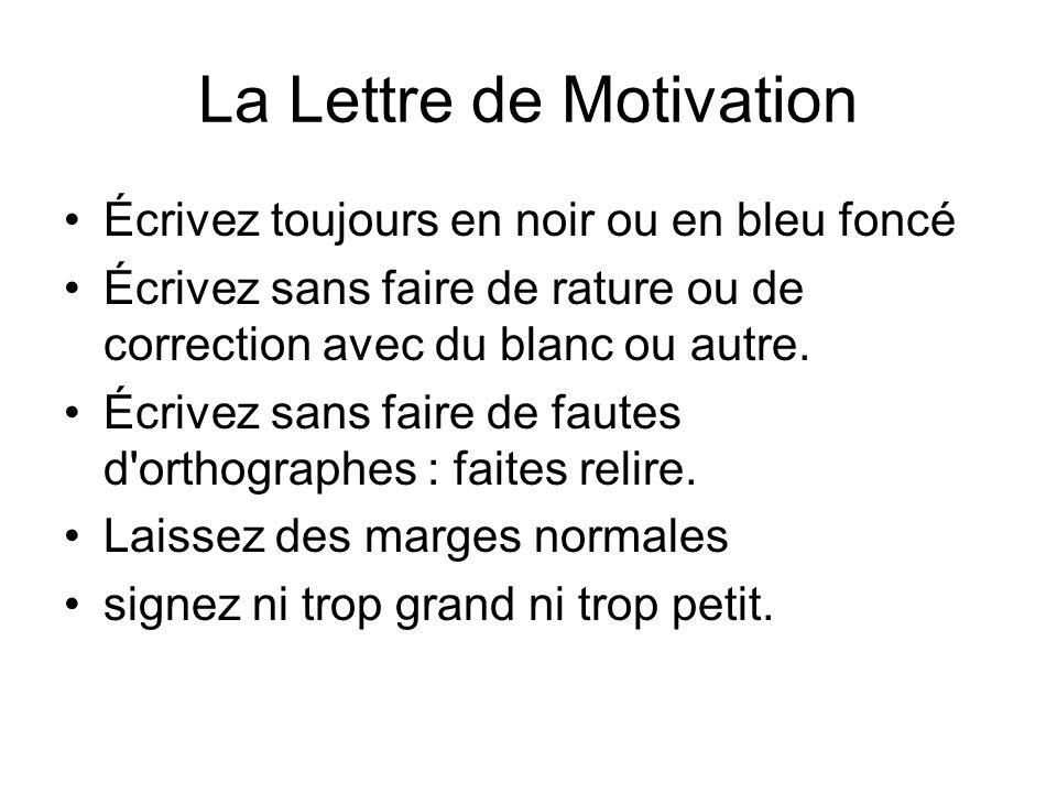 La Lettre de Motivation Écrivez toujours en noir ou en bleu foncé Écrivez sans faire de rature ou de correction avec du blanc ou autre. Écrivez sans f