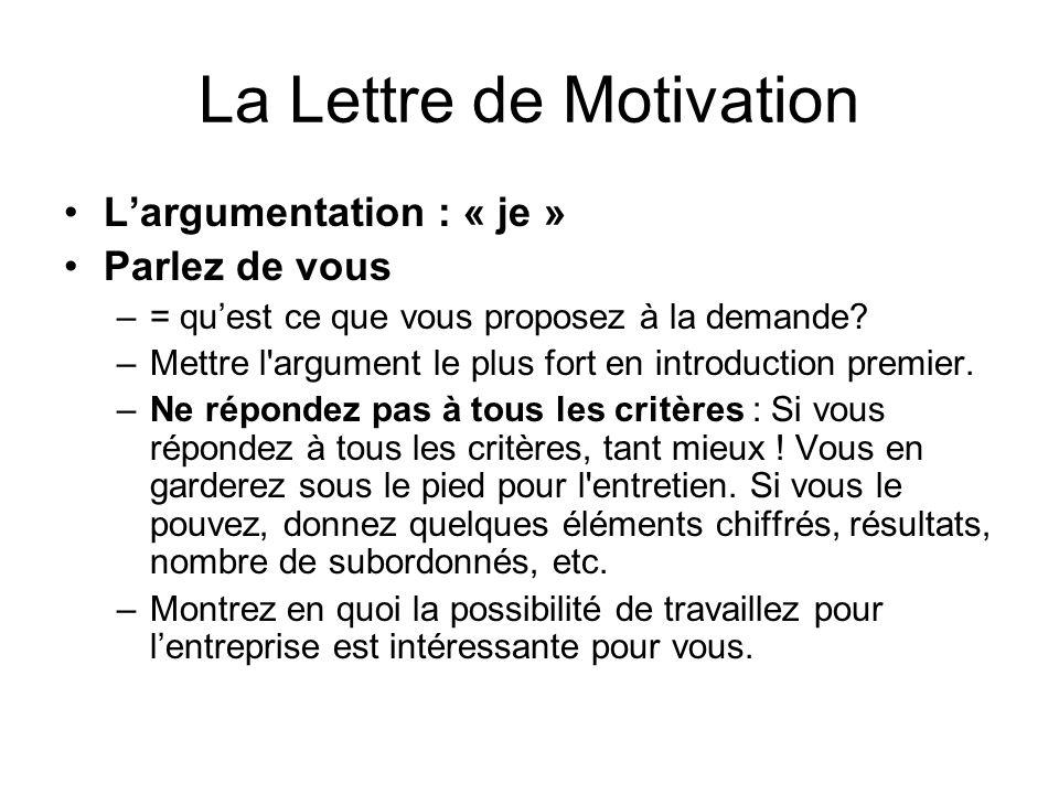 La Lettre de Motivation Largumentation : « je » Parlez de vous –= quest ce que vous proposez à la demande? –Mettre l'argument le plus fort en introduc