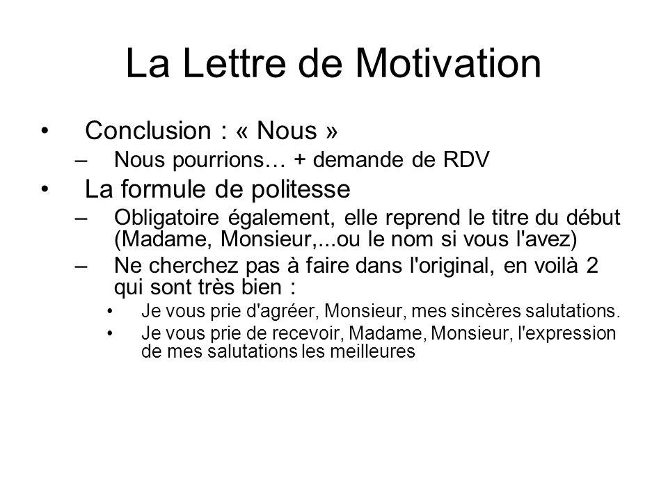 La Lettre de Motivation Conclusion : « Nous » –Nous pourrions… + demande de RDV La formule de politesse –Obligatoire également, elle reprend le titre