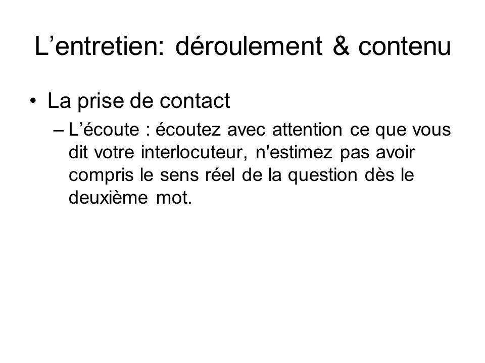 Lentretien: déroulement & contenu La prise de contact –Lécoute : écoutez avec attention ce que vous dit votre interlocuteur, n'estimez pas avoir compr