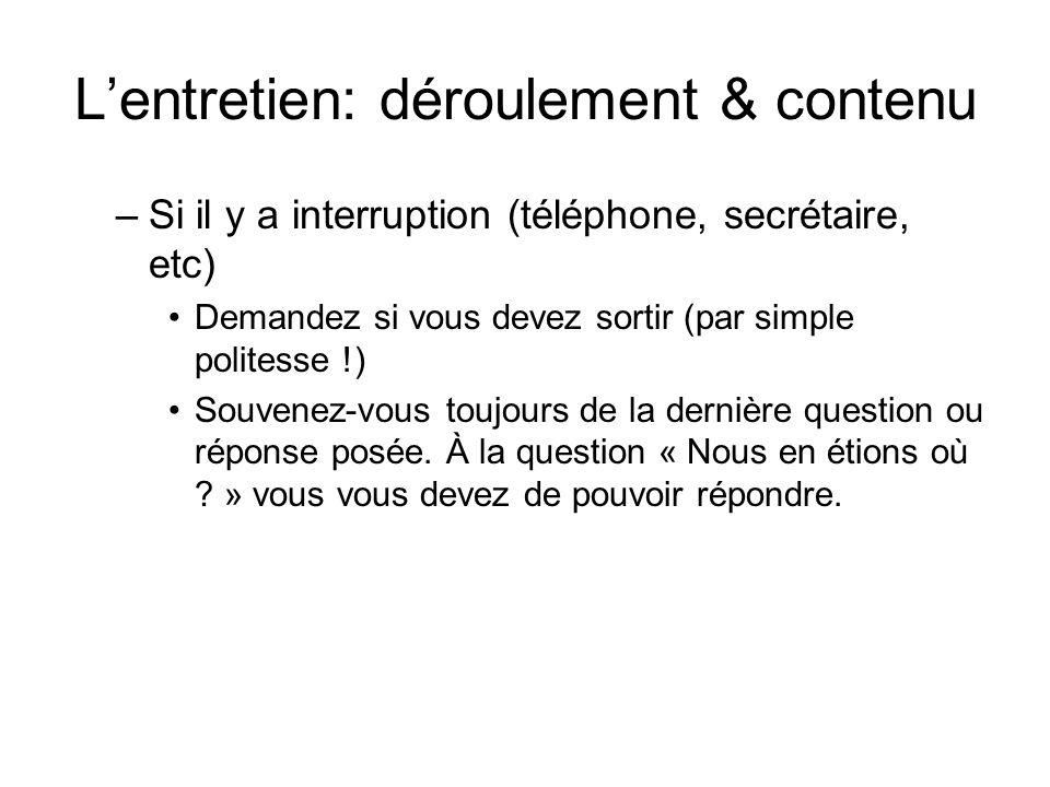 Lentretien: déroulement & contenu –Si il y a interruption (téléphone, secrétaire, etc) Demandez si vous devez sortir (par simple politesse !) Souvenez