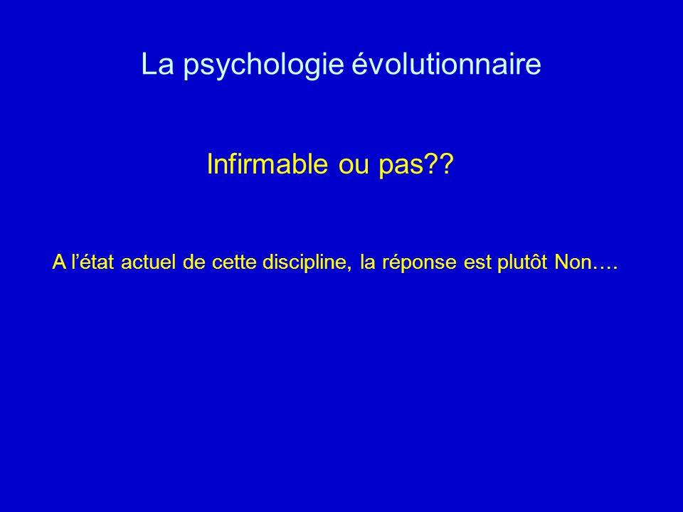 La psychologie évolutionnaire Infirmable ou pas?? A létat actuel de cette discipline, la réponse est plutôt Non….