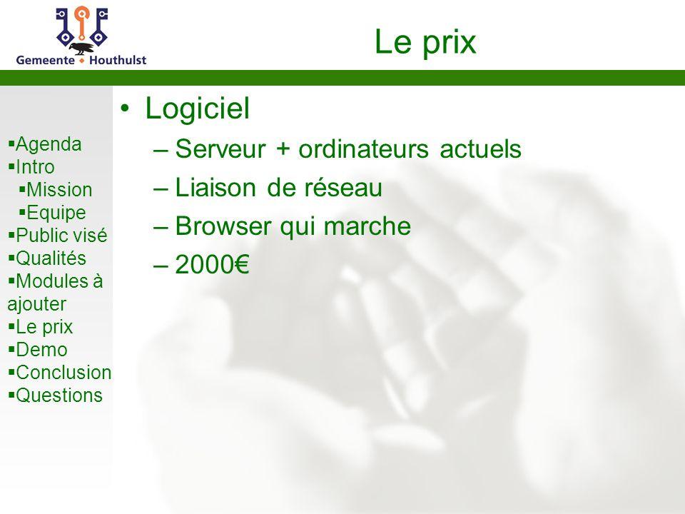 Agenda Intro Mission Equipe Public visé Qualités Modules à ajouter Le prix Demo Conclusion Questions Le prix Logiciel –Serveur + ordinateurs actuels –Liaison de réseau –Browser qui marche –2000