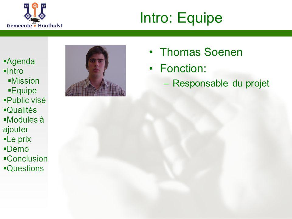 Agenda Intro Mission Equipe Public visé Qualités Modules à ajouter Le prix Demo Conclusion Questions Intro: Equipe Thomas Soenen Fonction: –Responsable du projet