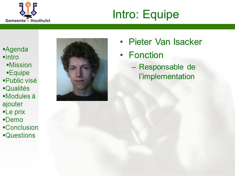 Agenda Intro Mission Equipe Public visé Qualités Modules à ajouter Le prix Demo Conclusion Questions Intro: Equipe Pieter Van Isacker Fonction –Responsable de limplementation
