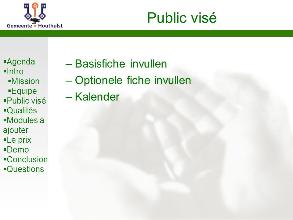 Agenda Intro Mission Equipe Public visé Qualités Modules à ajouter Le prix Demo Conclusion Questions Public visé –Basisfiche invullen –Optionele fiche invullen –Kalender