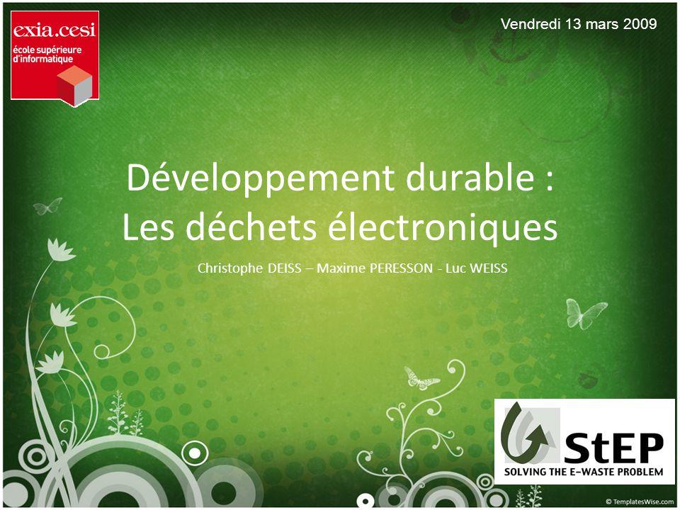 Développement durable : Les déchets électroniques Christophe DEISS – Maxime PERESSON - Luc WEISS Vendredi 13 mars 2009
