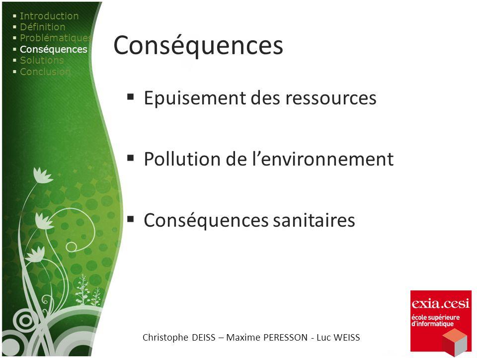 Conséquences Epuisement des ressources Pollution de lenvironnement Conséquences sanitaires Introduction Définition Problématiques Conséquences Solutio