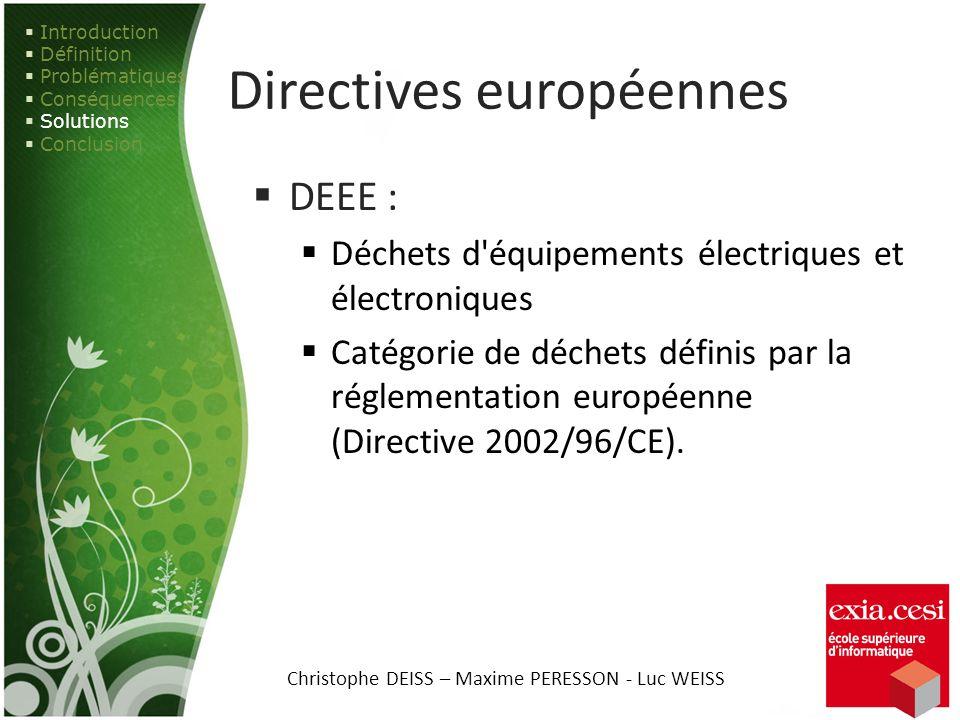 Directives européennes DEEE : Déchets d équipements électriques et électroniques Catégorie de déchets définis par la réglementation européenne (Directive 2002/96/CE).
