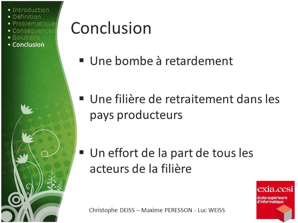 Conclusion Une bombe à retardement Une filière de retraitement dans les pays producteurs Un effort de la part de tous les acteurs de la filière Introd