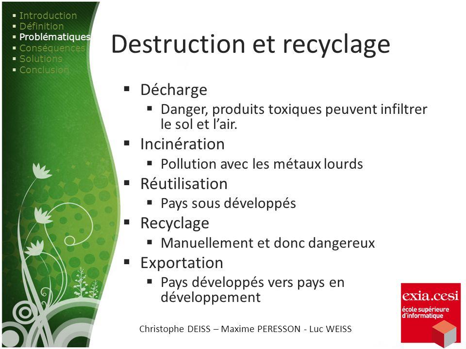 Destruction et recyclage Décharge Danger, produits toxiques peuvent infiltrer le sol et lair. Incinération Pollution avec les métaux lourds Réutilisat