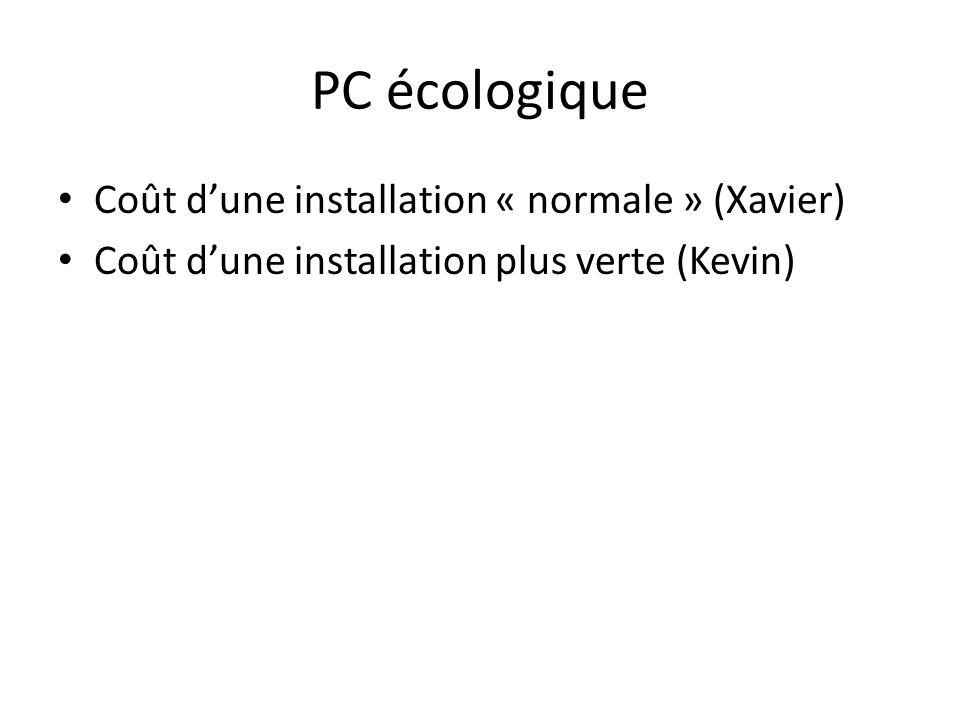PC écologique Coût dune installation « normale » (Xavier) Coût dune installation plus verte (Kevin)