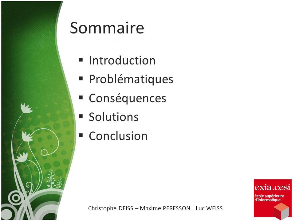 Introduction Problématiques Conséquences Solutions Conclusion Christophe DEISS – Maxime PERESSON - Luc WEISS