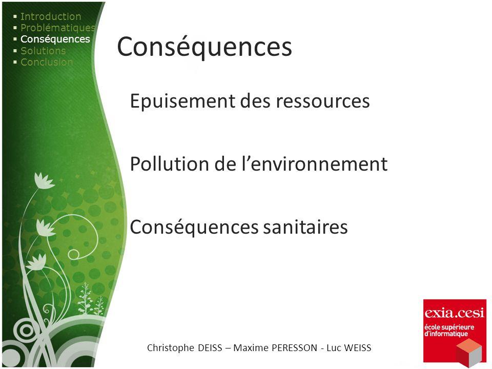 Conséquences Epuisement des ressources Pollution de lenvironnement Conséquences sanitaires Introduction Problématiques Conséquences Solutions Conclusi