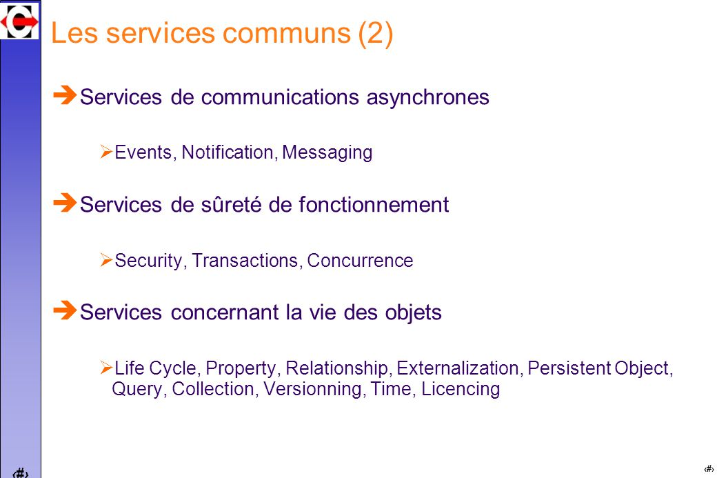 19 Les services communs (2) Services de communications asynchrones Events, Notification, Messaging Services de sûreté de fonctionnement Security, Tran