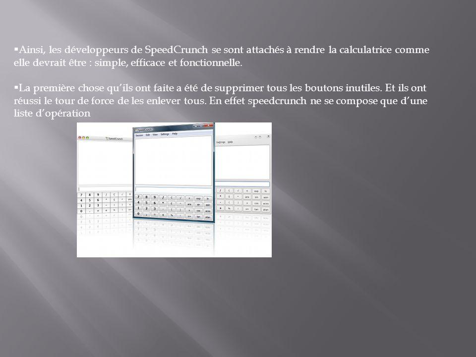 Ainsi, les développeurs de SpeedCrunch se sont attachés à rendre la calculatrice comme elle devrait être : simple, efficace et fonctionnelle. La premi