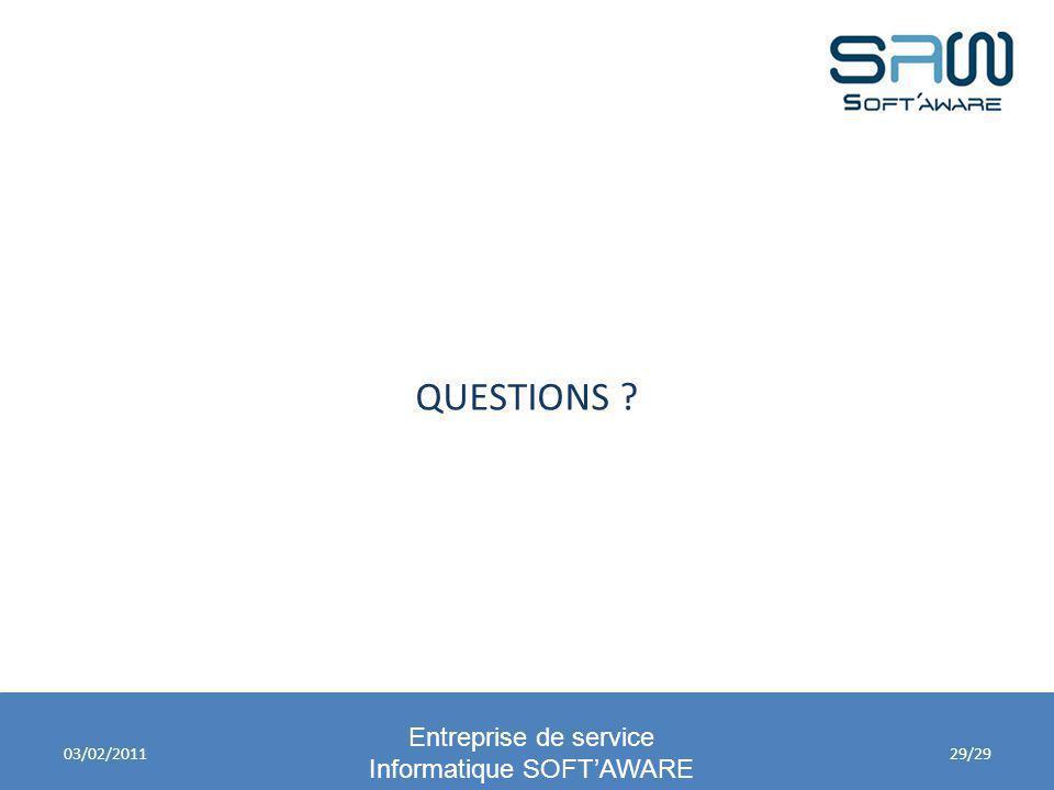 Entreprise de service Informatique SOFTAWARE QUESTIONS ? 03/02/201129/29