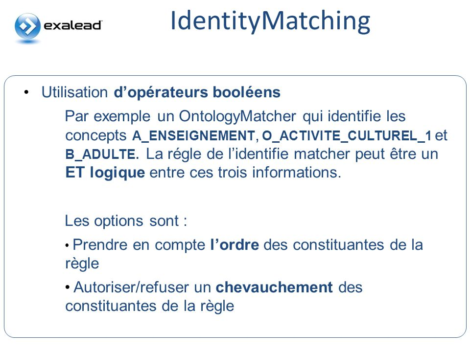 IdentityMatching CloudView Search Utilisation dopérateurs booléens Par exemple un OntologyMatcher qui identifie les concepts A_ENSEIGNEMENT, O_ACTIVIT