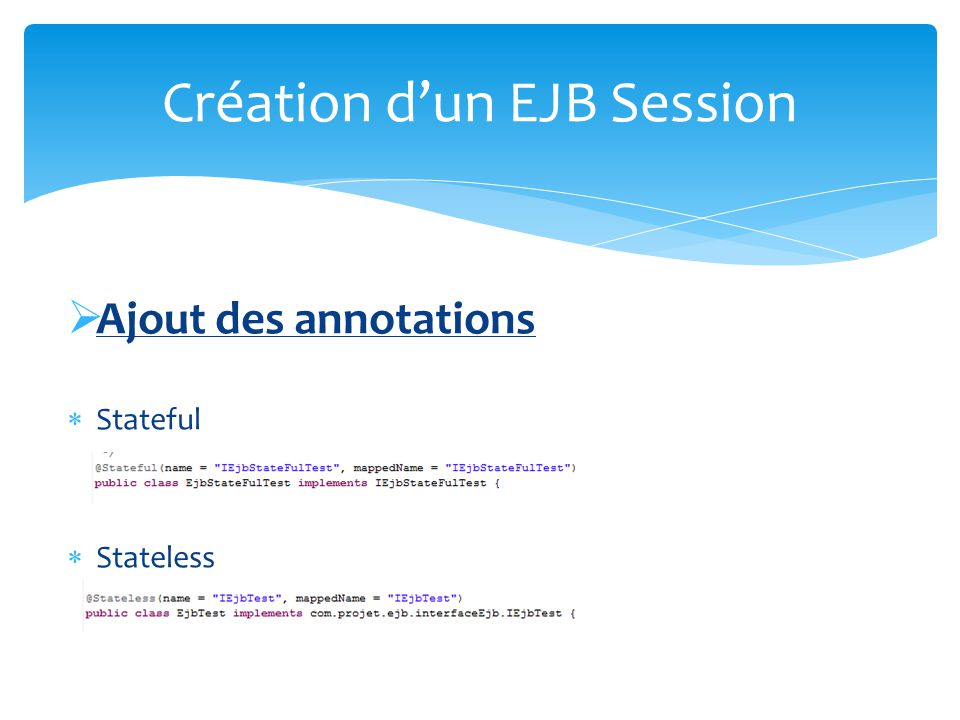 Ajout des annotations Stateful Stateless Création dun EJB Session