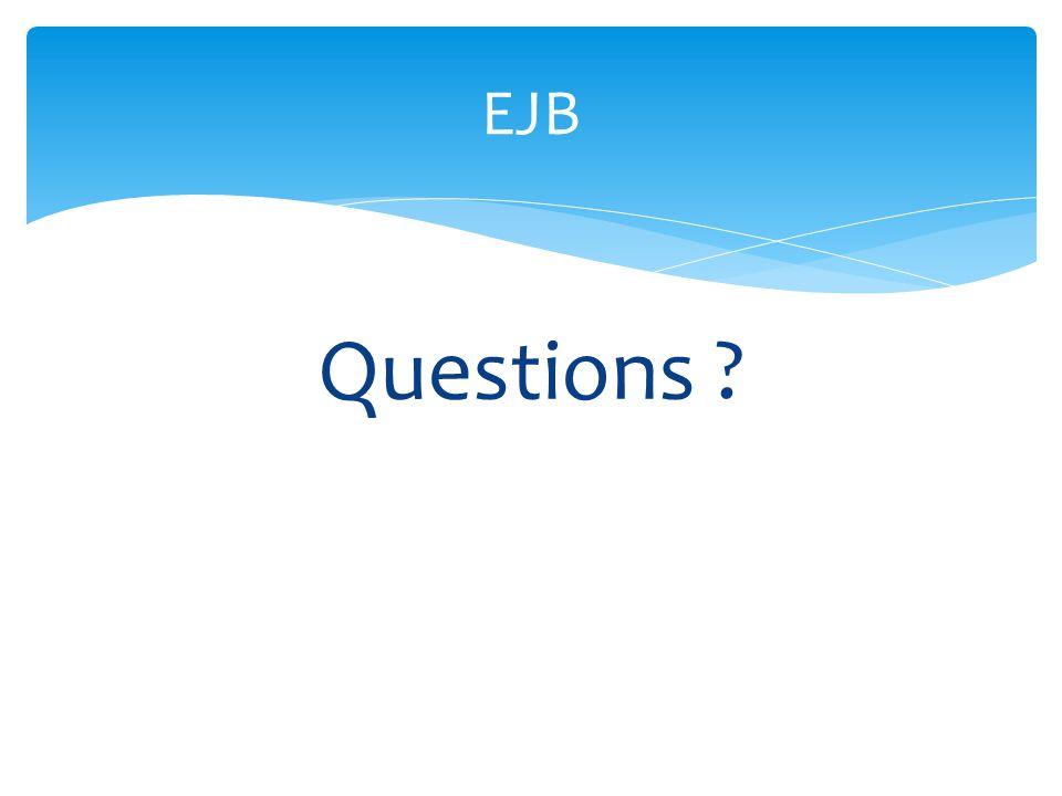 Questions ? EJB
