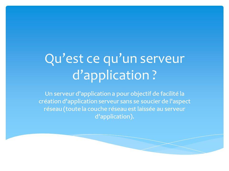 Quest ce quun serveur dapplication ? Un serveur d'application a pour objectif de facilité la création d'application serveur sans se soucier de l'aspec
