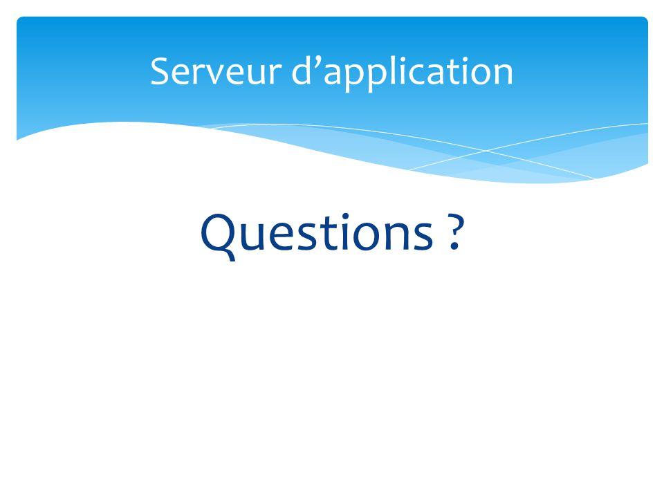 Questions ? Serveur dapplication