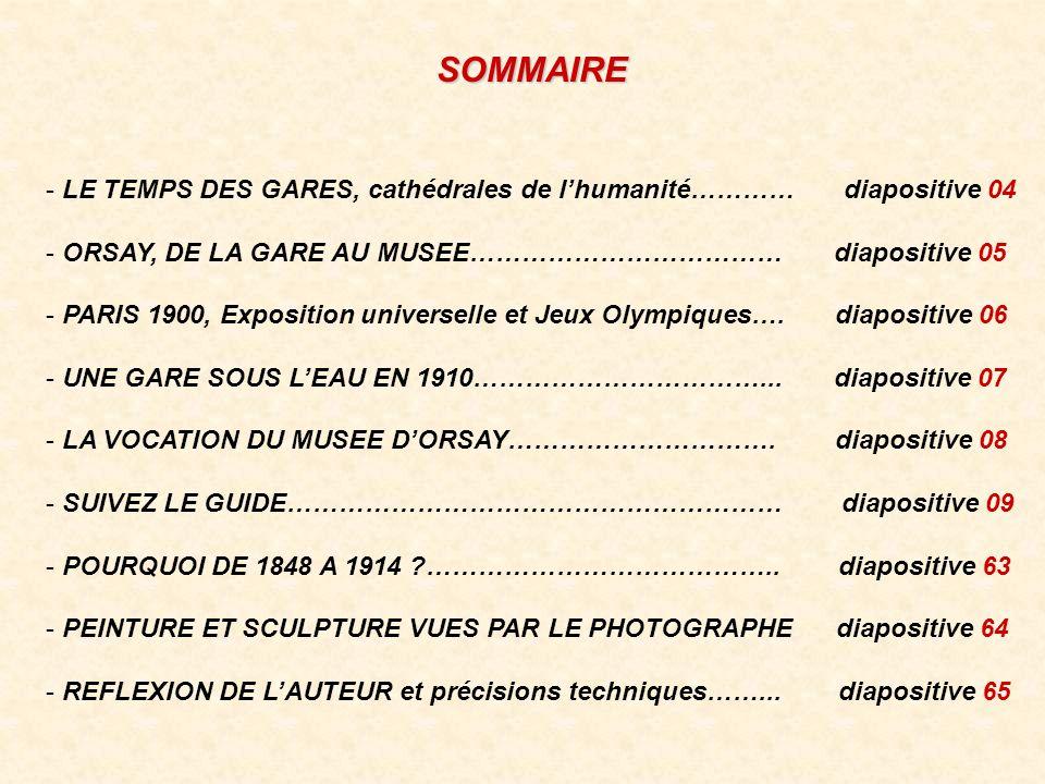 SOMMAIRE - LE TEMPS DES GARES, cathédrales de lhumanité………… diapositive 04 - ORSAY, DE LA GARE AU MUSEE……………………………… diapositive 05 - PARIS 1900, Exposition universelle et Jeux Olympiques….