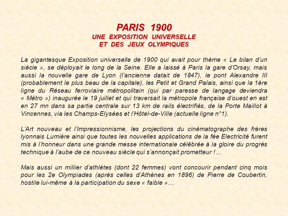 PARIS 1900 UNE EXPOSITION UNIVERSELLE ET DES JEUX OLYMPIQUES La gigantesque Exposition universelle de 1900 qui avait pour thème « Le bilan dun siècle », se déployait le long de la Seine.