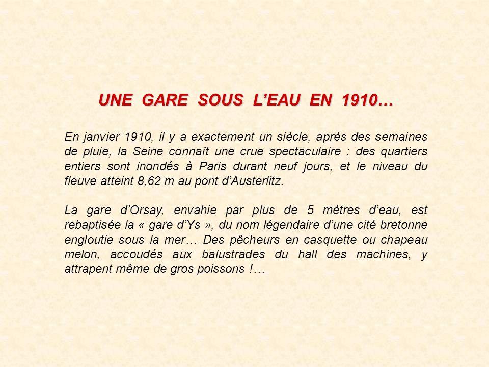 UNE GARE SOUS LEAU EN 1910… En janvier 1910, il y a exactement un siècle, après des semaines de pluie, la Seine connaît une crue spectaculaire : des quartiers entiers sont inondés à Paris durant neuf jours, et le niveau du fleuve atteint 8,62 m au pont dAusterlitz.