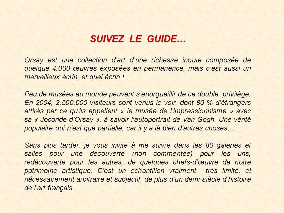 SUIVEZ LE GUIDE… Orsay est une collection dart dune richesse inouïe composée de quelque 4.000 œuvres exposées en permanence, mais cest aussi un merveilleux écrin, et quel écrin !… Peu de musées au monde peuvent senorgueillir de ce double privilège.