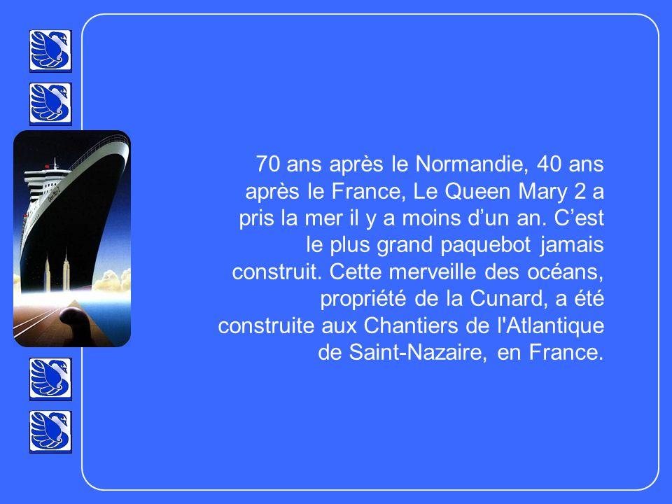 70 ans après le Normandie, 40 ans après le France, Le Queen Mary 2 a pris la mer il y a moins dun an.