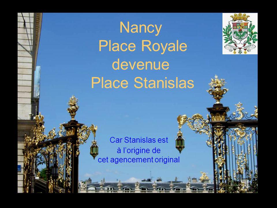 Nancy Place Royale devenue Place Stanislas Car Stanislas est à lorigine de cet agencement original