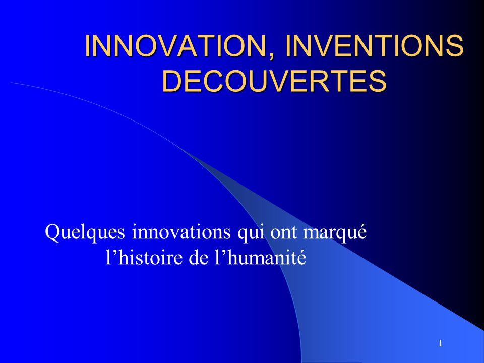 1 INNOVATION, INVENTIONS DECOUVERTES Quelques innovations qui ont marqué lhistoire de lhumanité