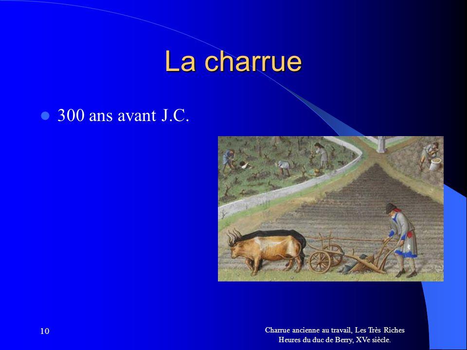 10 La charrue 300 ans avant J.C. Charrue ancienne au travail, Les Très Riches Heures du duc de Berry, XVe siècle.