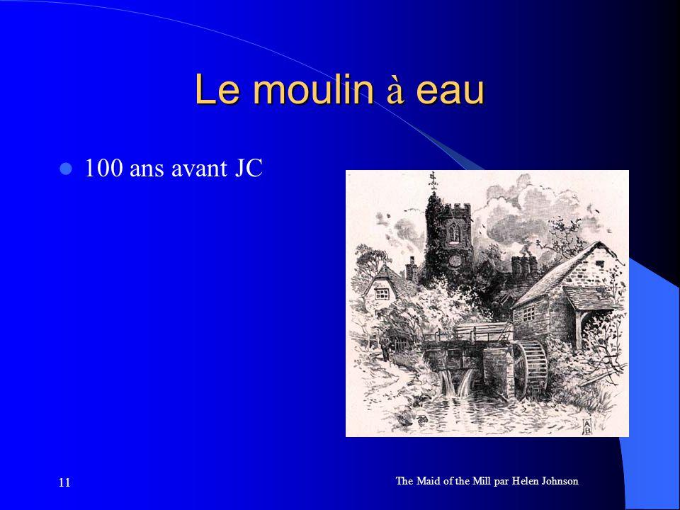 11 Le moulin à eau 100 ans avant JC The Maid of the Mill par Helen Johnson