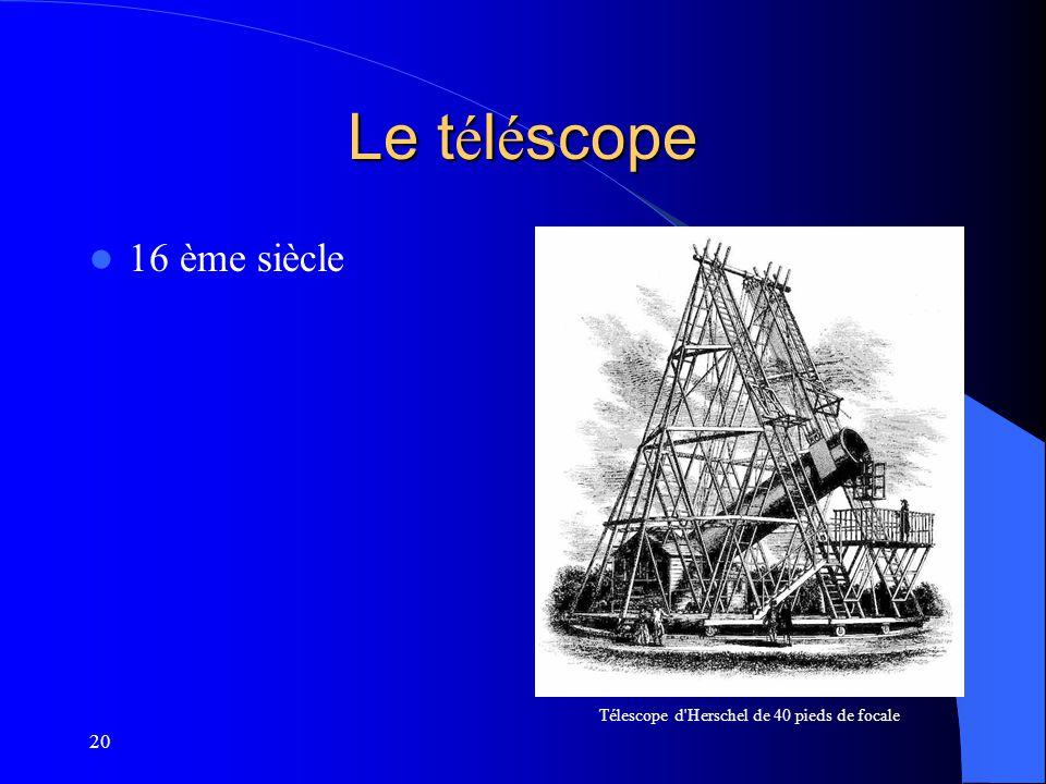 20 Le t é l é scope 16 ème siècle Télescope d'Herschel de 40 pieds de focale