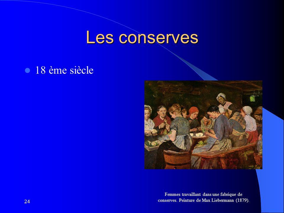 24 Les conserves 18 ème siècle Femmes travaillant dans une fabrique de conserves. Peinture de Max Liebermann (1879).