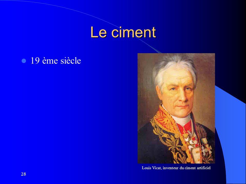28 Le ciment 19 ème siècle Louis Vicat, inventeur du ciment artificiel