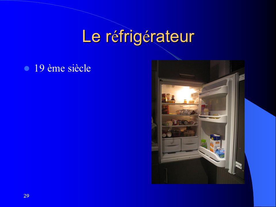 29 Le r é frig é rateur 19 ème siècle