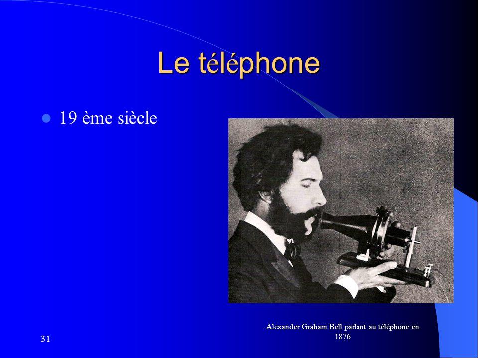 31 Le t é l é phone 19 ème siècle Alexander Graham Bell parlant au téléphone en 1876