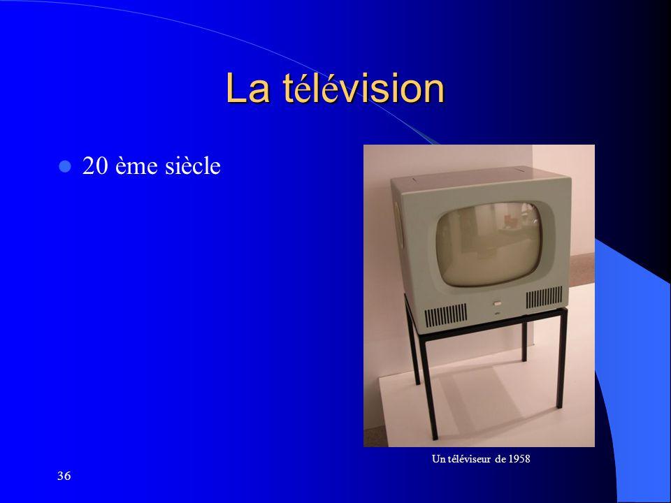 36 La t é l é vision 20 ème siècle Un téléviseur de 1958